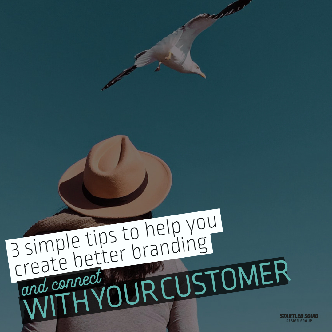 3 Simple Tips to Help You Create Better Branding and Connect With Your Customer